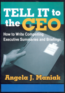 TELL IT TO THE CEO: HOW TO WRITE COMPELLING EXECUTIVE SUMMARIES AND BRIEFINGS