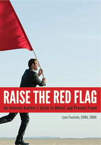RAISE THE RED FLAG: AN INTERNAL AUDITOR'S GUIDE TO DETECT AND PREVENT FRAUD