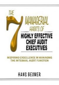 THE 7 MANAGERIAL HABITS OF HIGHLY EFFECTIVE CHIEF AUDIT EXECUTIVES INSPIRING EXCELLENCE IN MANAGING THE INTERNAL AUDIT FUNCTION